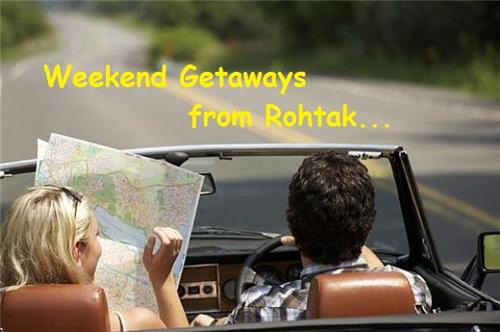 Weekend Getaways fron Rohtak