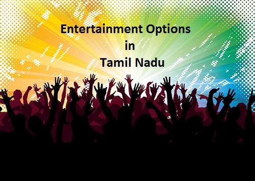 Tamil NAdu Entertainment Options