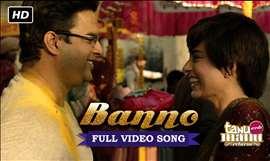 Banno | Full Video Song | Tanu Weds Manu Returns | Kangana Ranaut, R. Madhavan