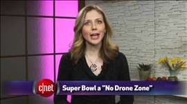 CNET Update - Super Bowl a no-drone zone, while ads swarm on social