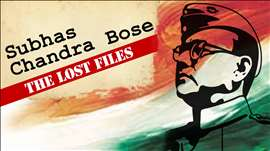 Subhas Chandra Bose - The Lost Files