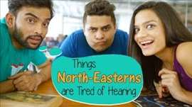 Things North-Easterns Are Tired Of Hearing #BeingIndian