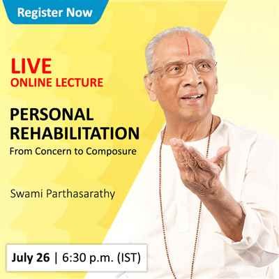 Live Webcast by Swami Parthasarathy on Personal Rehabilitation From Concern to Composure